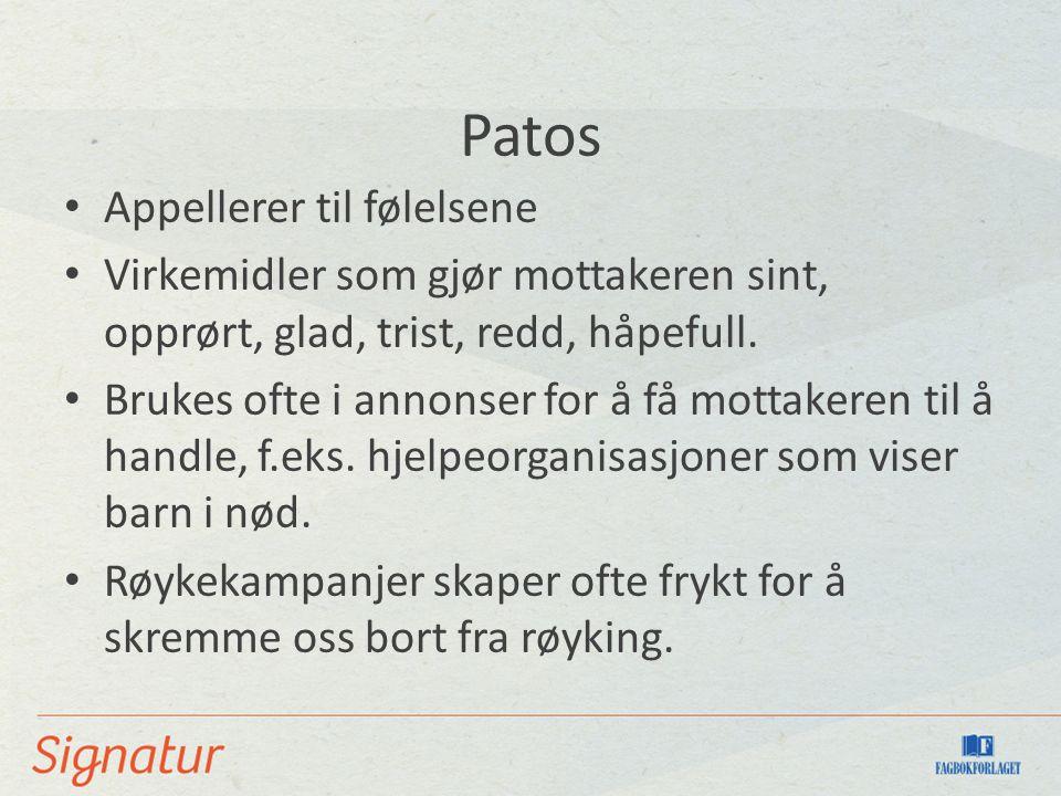 Patos Appellerer til følelsene Virkemidler som gjør mottakeren sint, opprørt, glad, trist, redd, håpefull.