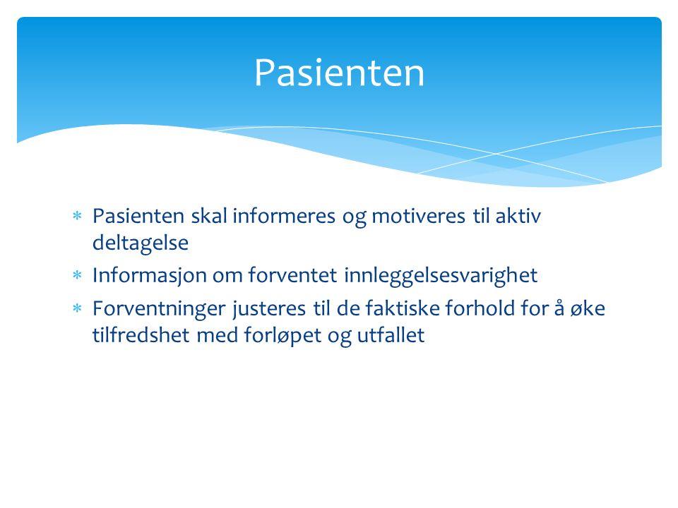 Pasienten skal informeres og motiveres til aktiv deltagelse  Informasjon om forventet innleggelsesvarighet  Forventninger justeres til de faktiske forhold for å øke tilfredshet med forløpet og utfallet Pasienten