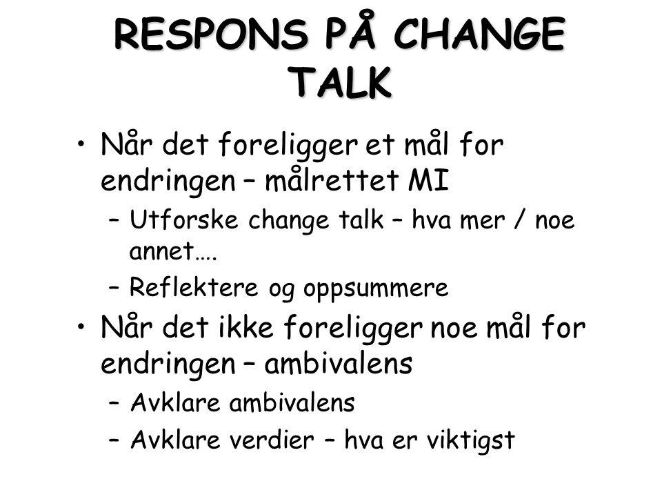 RESPONS PÅ CHANGE TALK Når det foreligger et mål for endringen – målrettet MI –Utforske change talk – hva mer / noe annet….