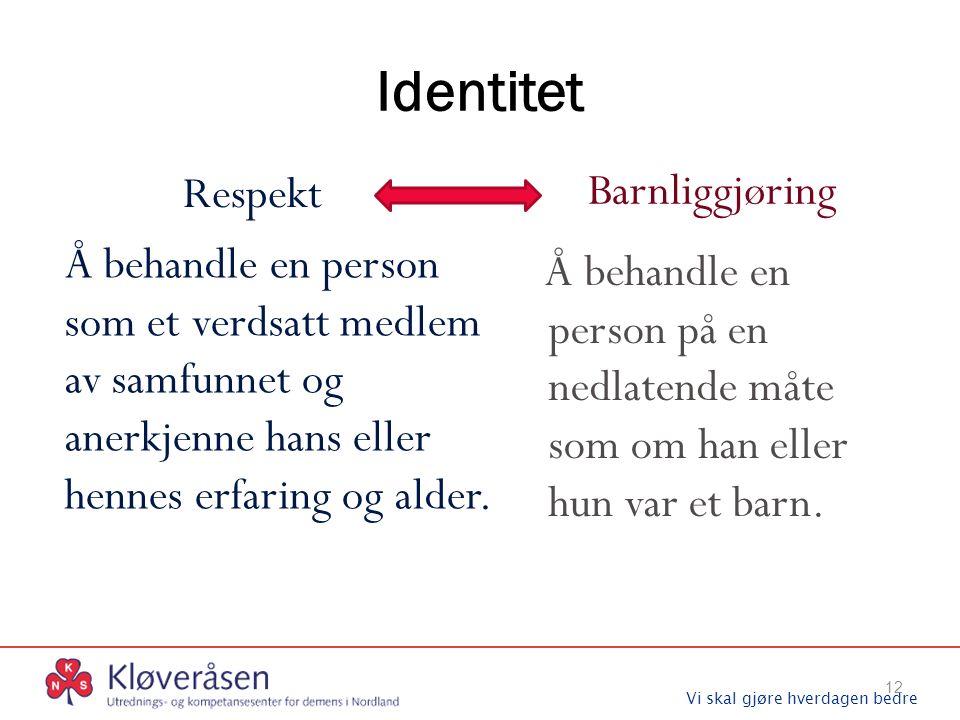Vi skal gjøre hverdagen bedre Identitet Respekt Å behandle en person som et verdsatt medlem av samfunnet og anerkjenne hans eller hennes erfaring og a