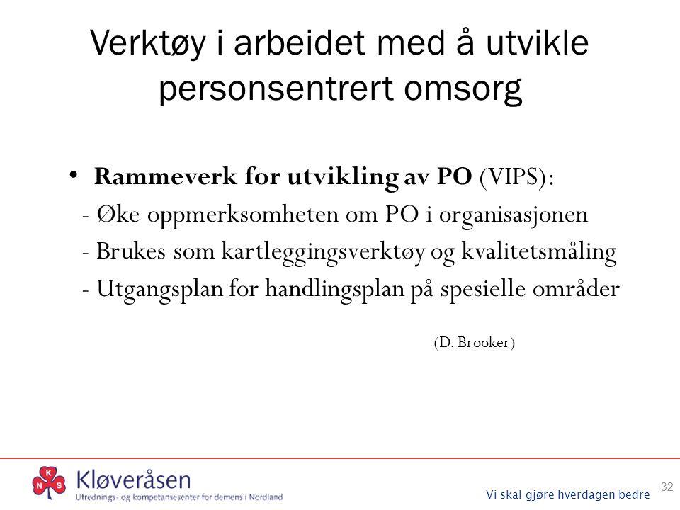 Vi skal gjøre hverdagen bedre Verktøy i arbeidet med å utvikle personsentrert omsorg Rammeverk for utvikling av PO (VIPS): - Øke oppmerksomheten om PO