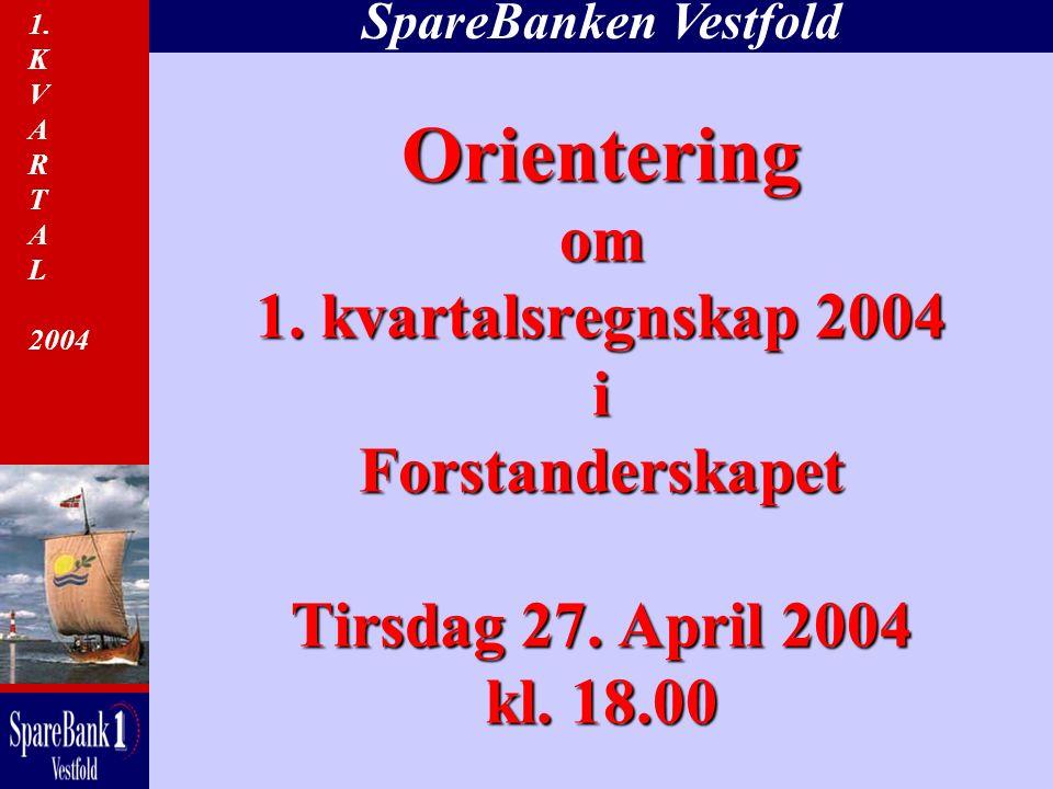 SpareBanken Vestfold Orientering om 1. kvartalsregnskap 2004 i Forstanderskapet Tirsdag 27.