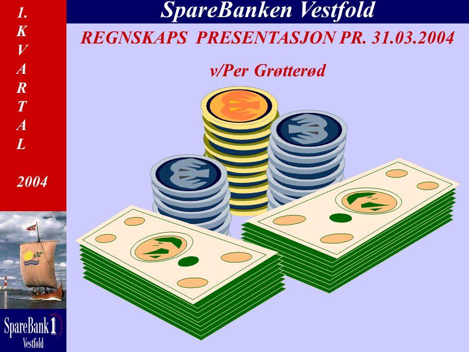 1. K V A R T A L 2004 SpareBanken Vestfold REGNSKAPS PRESENTASJON PR. 31.03.2004 v/Per Grøtterød