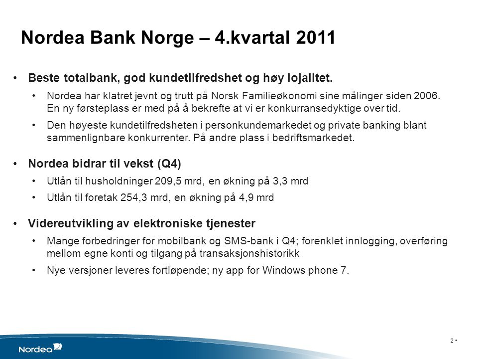 Nordea Bank Norge – 4.kvartal 2011 Beste totalbank, god kundetilfredshet og høy lojalitet. Nordea har klatret jevnt og trutt på Norsk Familieøkonomi s