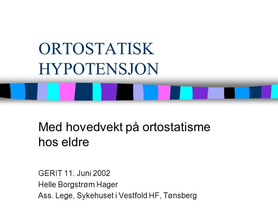 ORTOSTATISK HYPOTENSJON Med hovedvekt på ortostatisme hos eldre GERIT 11.