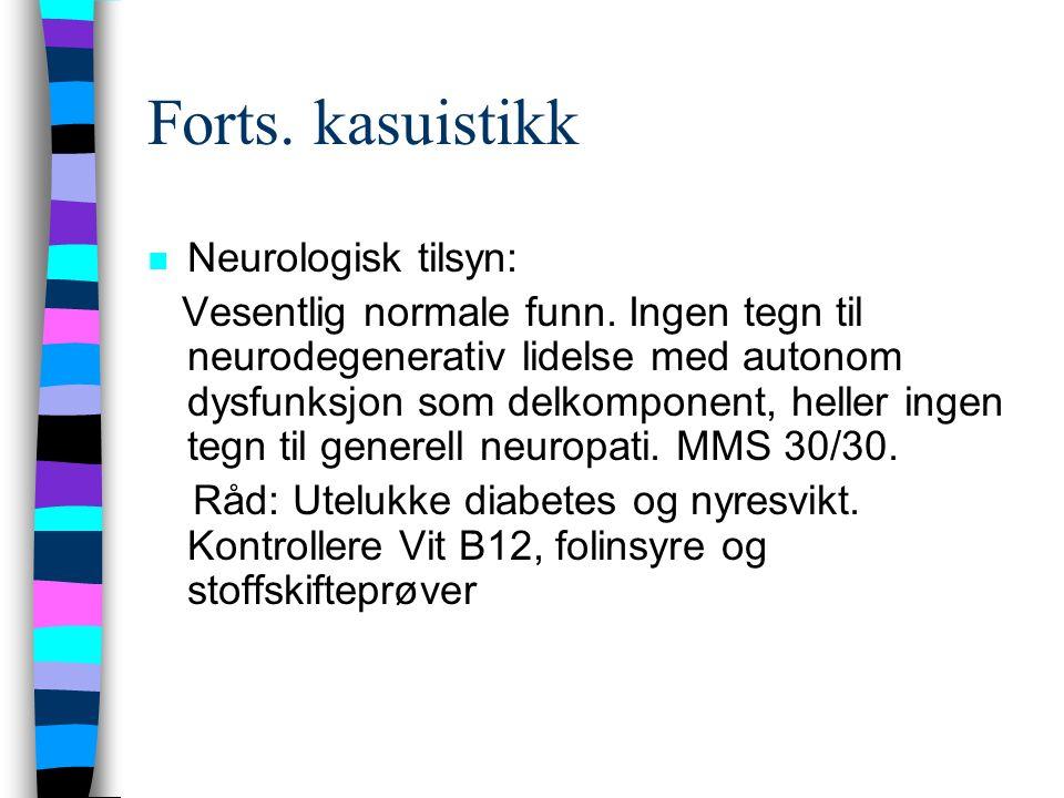 Forts.kasuistikk n Neurologisk tilsyn: Vesentlig normale funn.