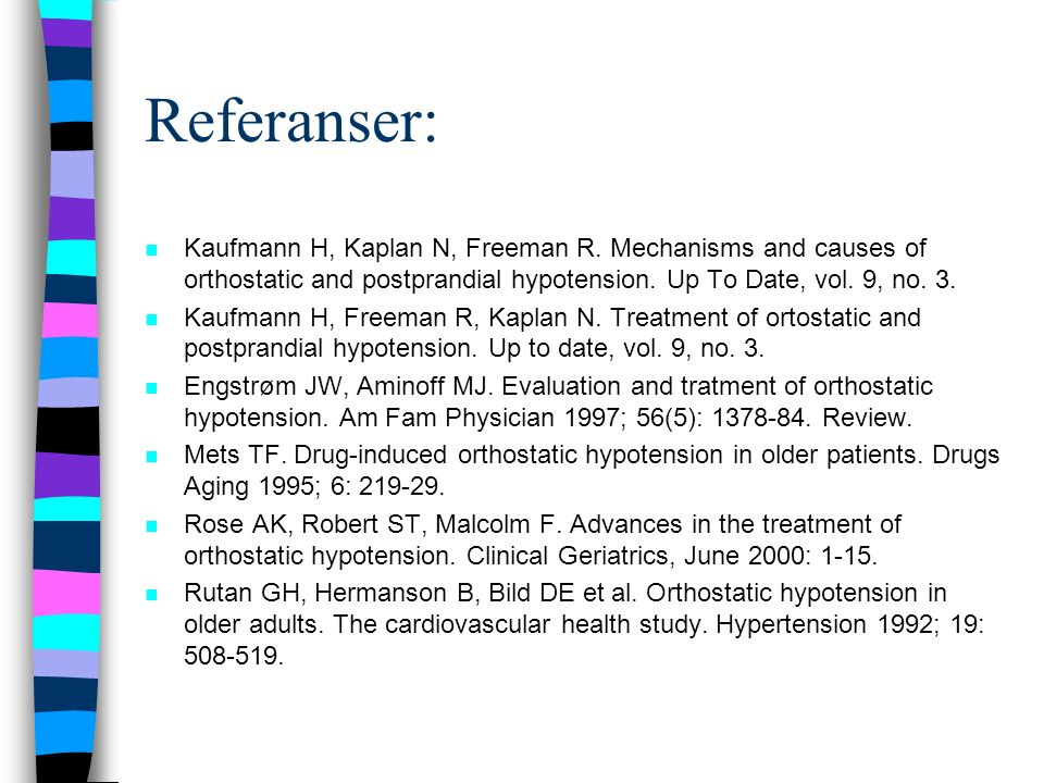 Referanser: n Kaufmann H, Kaplan N, Freeman R. Mechanisms and causes of orthostatic and postprandial hypotension. Up To Date, vol. 9, no. 3. n Kaufman
