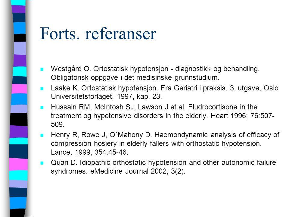 Forts.referanser n Westgård O. Ortostatisk hypotensjon - diagnostikk og behandling.