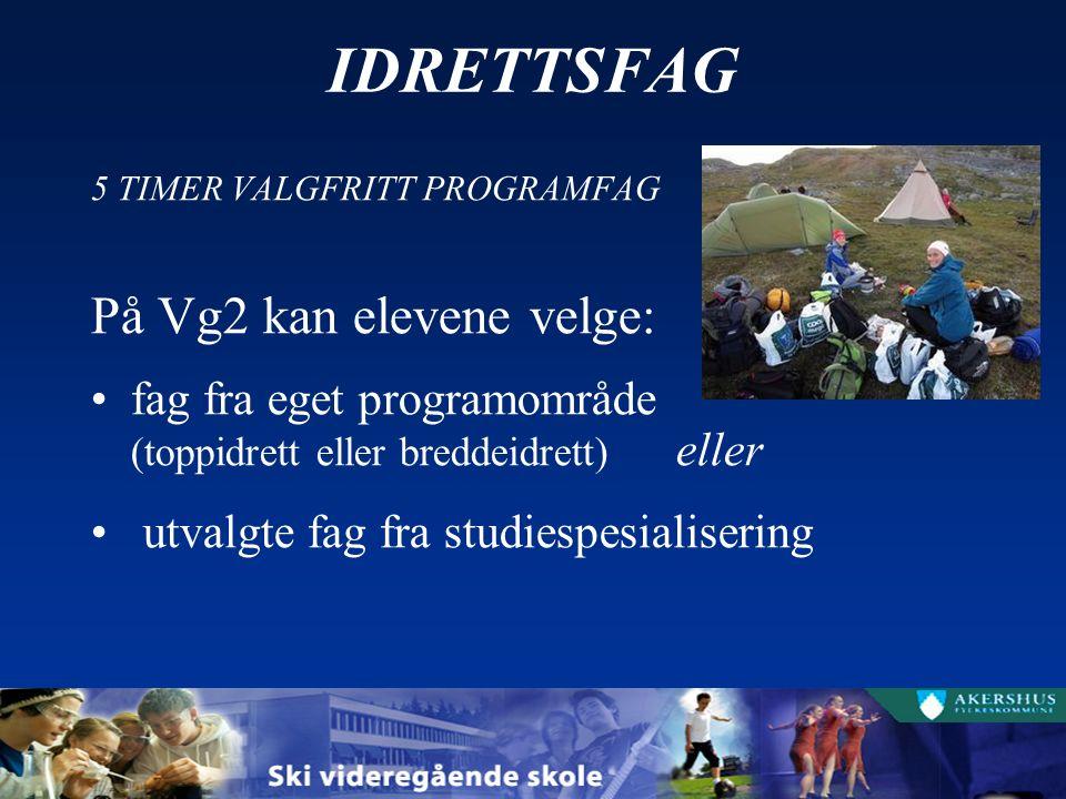 IDRETTSFAG 5 TIMER VALGFRITT PROGRAMFAG På Vg2 kan elevene velge: fag fra eget programområde (toppidrett eller breddeidrett) eller utvalgte fag fra studiespesialisering