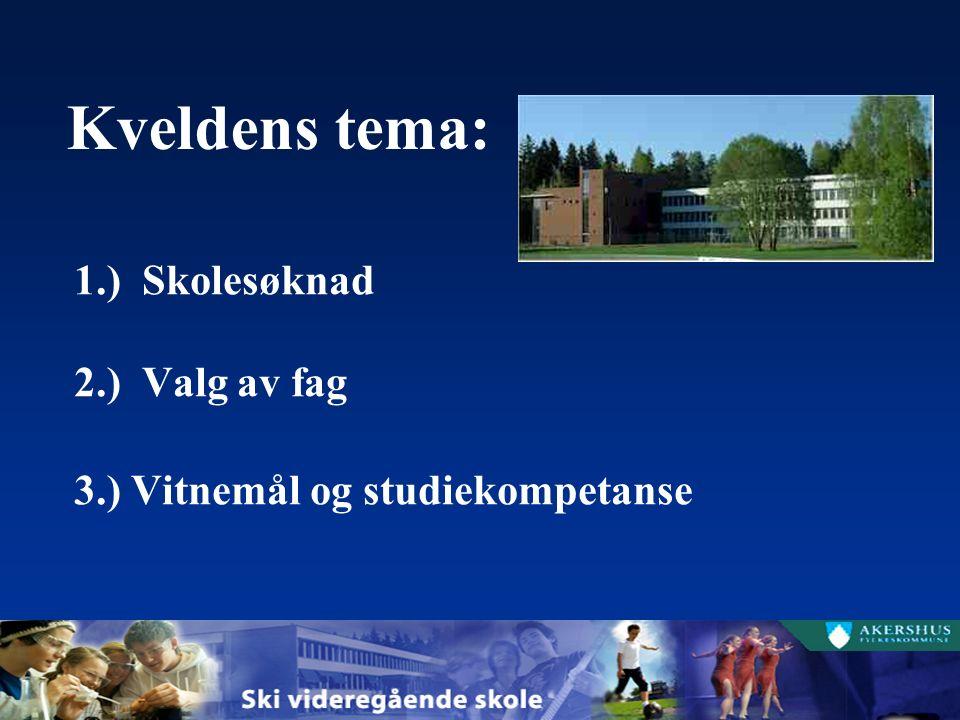 Kveldens tema: 1.) Skolesøknad 2.) Valg av fag 3.) Vitnemål og studiekompetanse