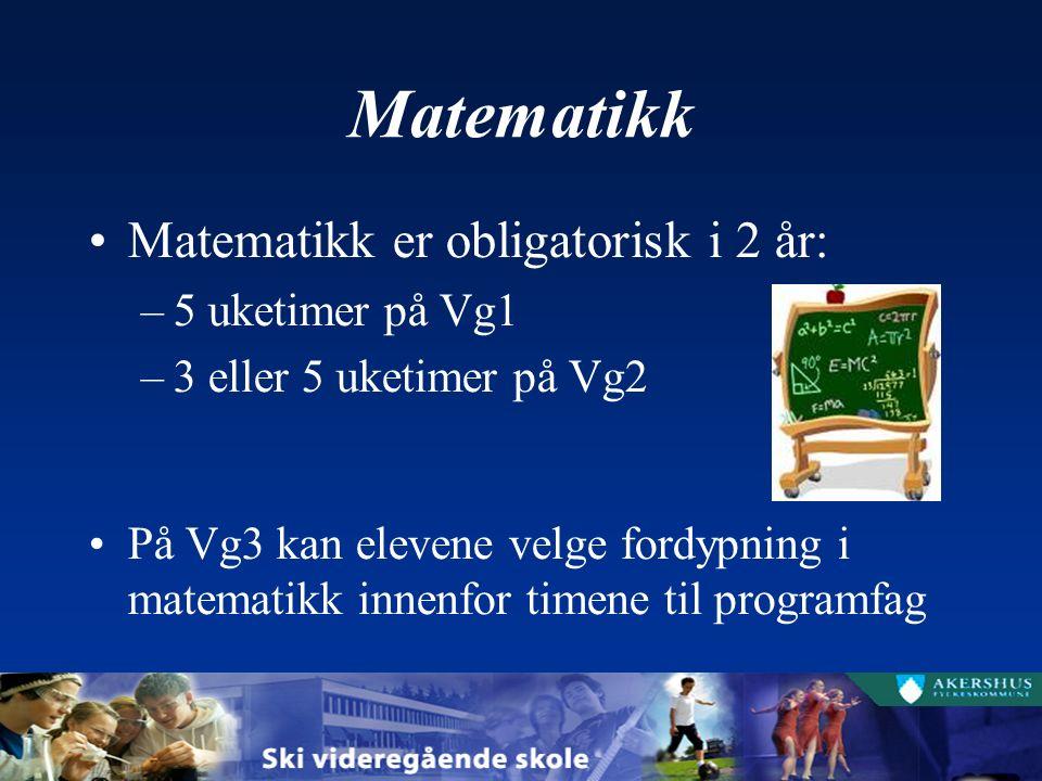 Matematikk Matematikk er obligatorisk i 2 år: –5 uketimer på Vg1 –3 eller 5 uketimer på Vg2 På Vg3 kan elevene velge fordypning i matematikk innenfor timene til programfag