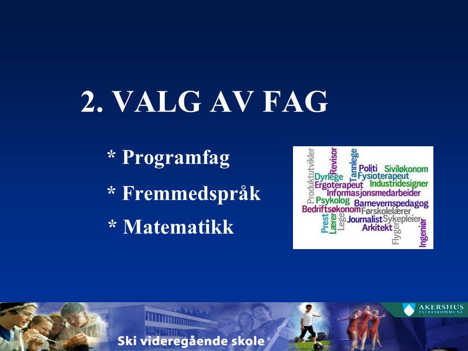 2. VALG AV FAG * Programfag * Fremmedspråk * Matematikk
