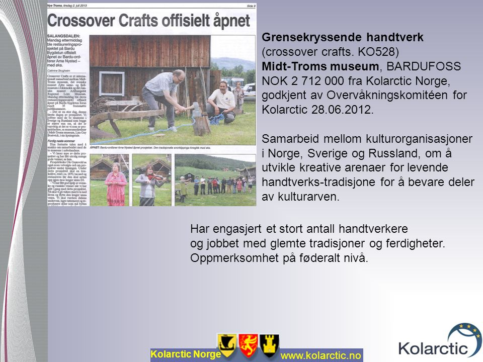 www.kolarctic.no Kolarctic Norge Grensekryssende handtverk (crossover crafts. KO528) Midt-Troms museum, BARDUFOSS NOK 2 712 000 fra Kolarctic Norge, g