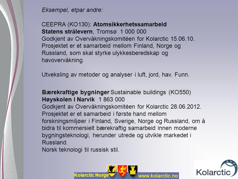 www.kolarctic.no Kolarctic Norge Eksempel, etpar andre: CEEPRA (KO130): Atomsikkerhetssamarbeid Statens strålevern, Tromsø 1 000 000 Godkjent av Overvåkningskomitéen for Kolarctic 15.06.10.
