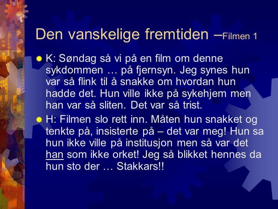 Den vanskelige fremtiden – Filmen 1  K: Søndag så vi på en film om denne sykdommen … på fjernsyn.