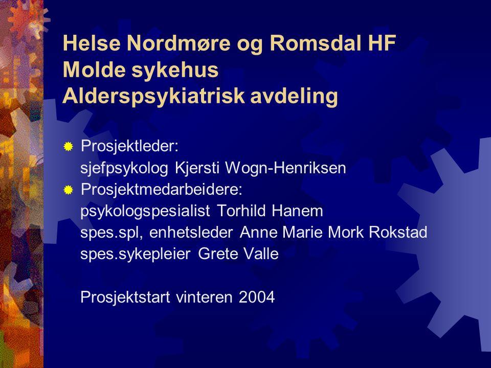 Helse Nordmøre og Romsdal HF Molde sykehus Alderspsykiatrisk avdeling  Prosjektleder: sjefpsykolog Kjersti Wogn-Henriksen  Prosjektmedarbeidere: psy