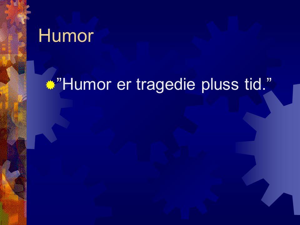 """Humor  """"Humor er tragedie pluss tid."""""""