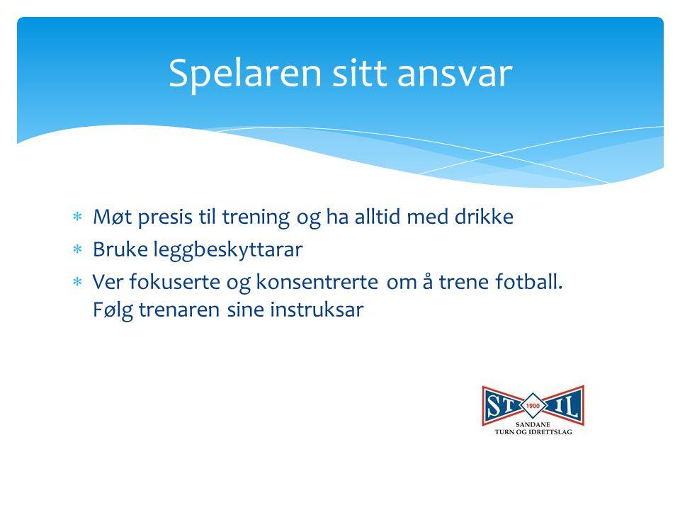  Møt presis til trening og ha alltid med drikke  Bruke leggbeskyttarar  Ver fokuserte og konsentrerte om å trene fotball.