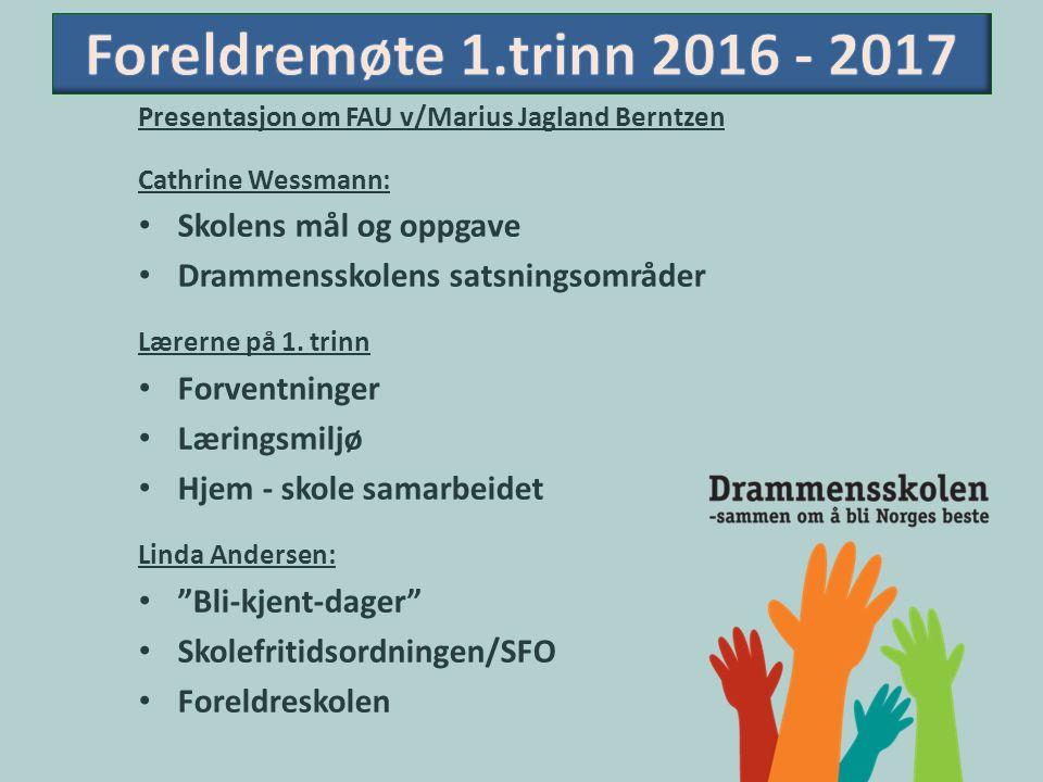 Presentasjon om FAU v/Marius Jagland Berntzen Cathrine Wessmann: Skolens mål og oppgave Drammensskolens satsningsområder Lærerne på 1.