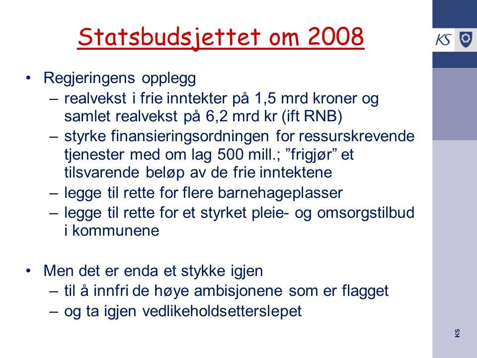KS Statsbudsjettet om 2008 Regjeringens opplegg –realvekst i frie inntekter på 1,5 mrd kroner og samlet realvekst på 6,2 mrd kr (ift RNB) –styrke fina