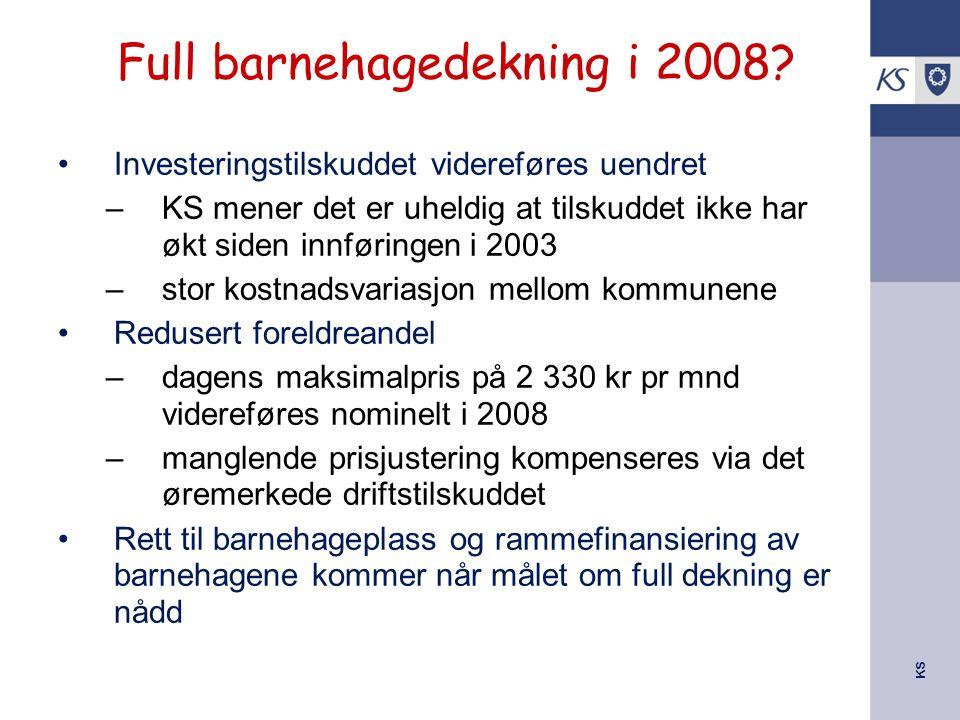 KS Full barnehagedekning i 2008? Investeringstilskuddet videreføres uendret –KS mener det er uheldig at tilskuddet ikke har økt siden innføringen i 20