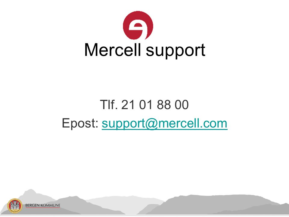 Mercell support Tlf. 21 01 88 00 Epost: support@mercell.comsupport@mercell.com