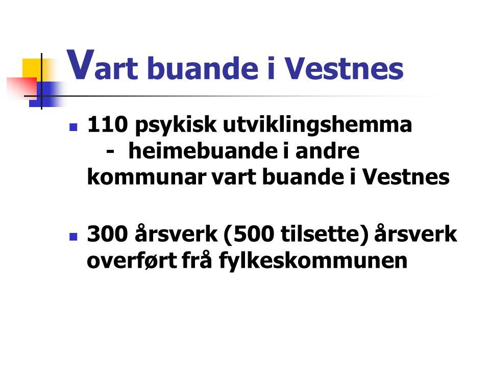 V art buande i Vestnes 110 psykisk utviklingshemma - heimebuande i andre kommunar vart buande i Vestnes 300 årsverk (500 tilsette) årsverk overført fr