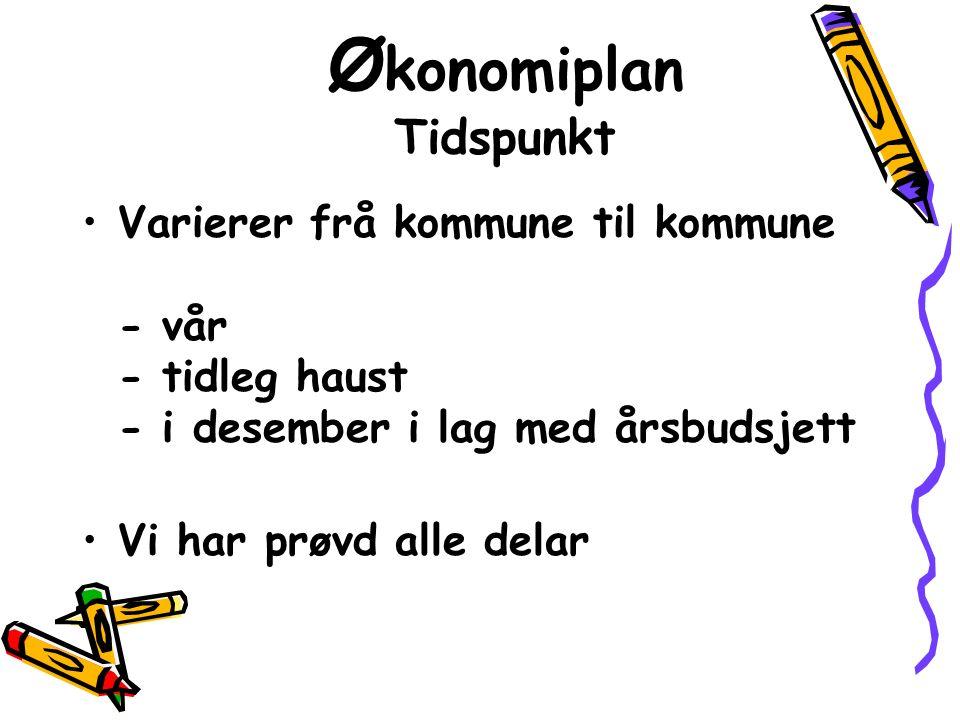 Ø konomiplan Tidspunkt Varierer frå kommune til kommune - vår - tidleg haust - i desember i lag med årsbudsjett Vi har prøvd alle delar