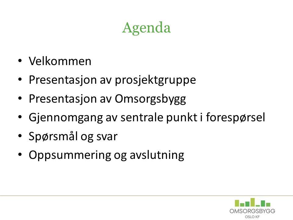 Agenda Velkommen Presentasjon av prosjektgruppe Presentasjon av Omsorgsbygg Gjennomgang av sentrale punkt i forespørsel Spørsmål og svar Oppsummering og avslutning