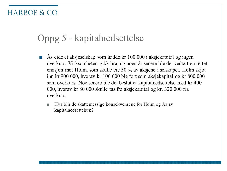 Oppg 5 - kapitalnedsettelse ■Ås eide et aksjeselskap som hadde kr 100 000 i aksjekapital og ingen overkurs.