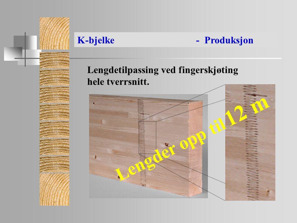 Lengdetilpassing ved fingerskjøting hele tverrsnitt. Lengder opp til 12 m K-bjelke- Produksjon