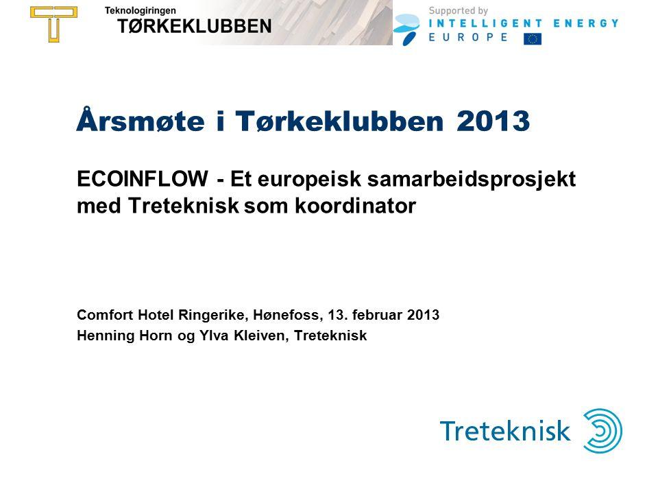 Årsmøte i Tørkeklubben 2013 ECOINFLOW - Et europeisk samarbeidsprosjekt med Treteknisk som koordinator Comfort Hotel Ringerike, Hønefoss, 13.