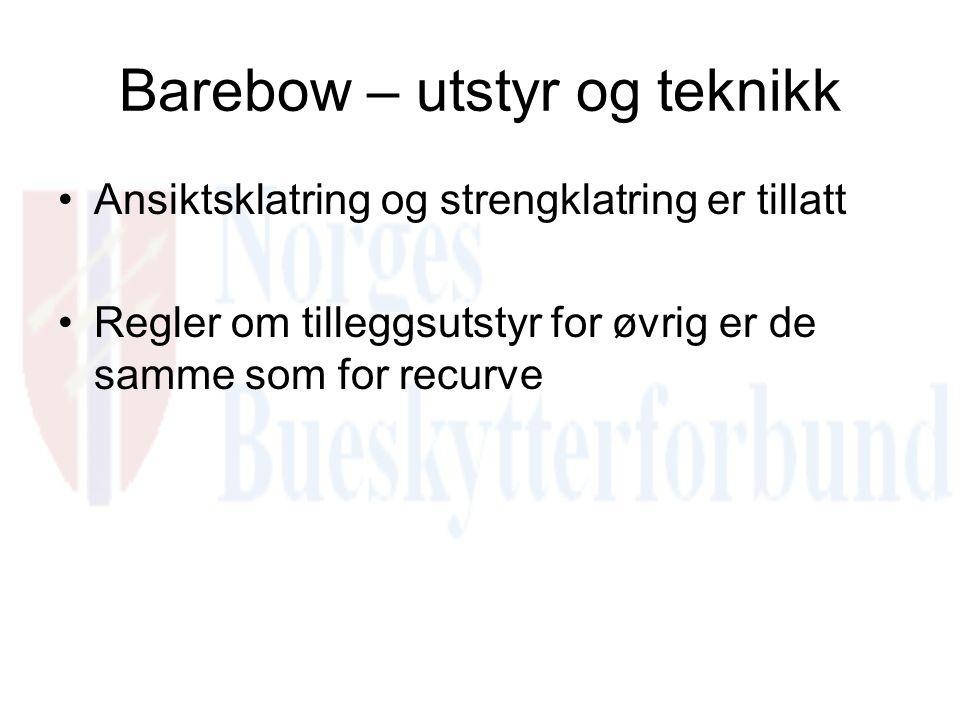 Barebow – utstyr og teknikk Ansiktsklatring og strengklatring er tillatt Regler om tilleggsutstyr for øvrig er de samme som for recurve