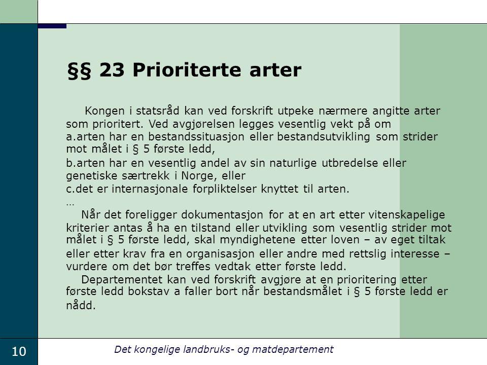 10 Det kongelige landbruks- og matdepartement §§ 23 Prioriterte arter Kongen i statsråd kan ved forskrift utpeke nærmere angitte arter som prioritert.