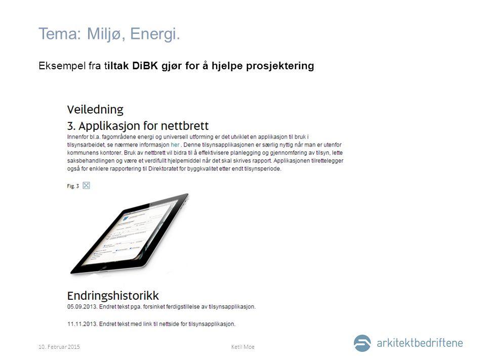 Tema: Miljø, Energi. Eksempel fra tiltak DiBK gjør for å hjelpe prosjektering 10. Februar 2015Ketil Moe