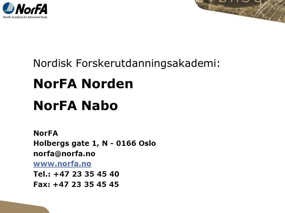 Nordisk Forskerutdanningsakademi: NorFA Norden NorFA Nabo NorFA Holbergs gate 1, N - 0166 Oslo norfa@norfa.no www.norfa.no Tel.: +47 23 35 45 40 Fax: +47 23 35 45 45