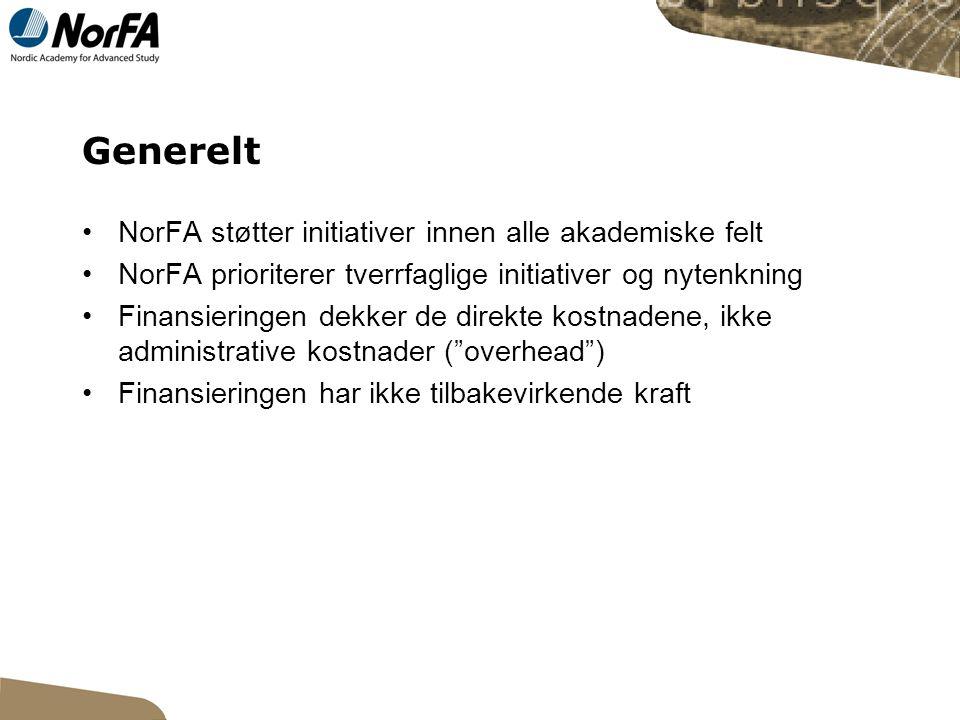 Generelt NorFA støtter initiativer innen alle akademiske felt NorFA prioriterer tverrfaglige initiativer og nytenkning Finansieringen dekker de direkte kostnadene, ikke administrative kostnader ( overhead ) Finansieringen har ikke tilbakevirkende kraft