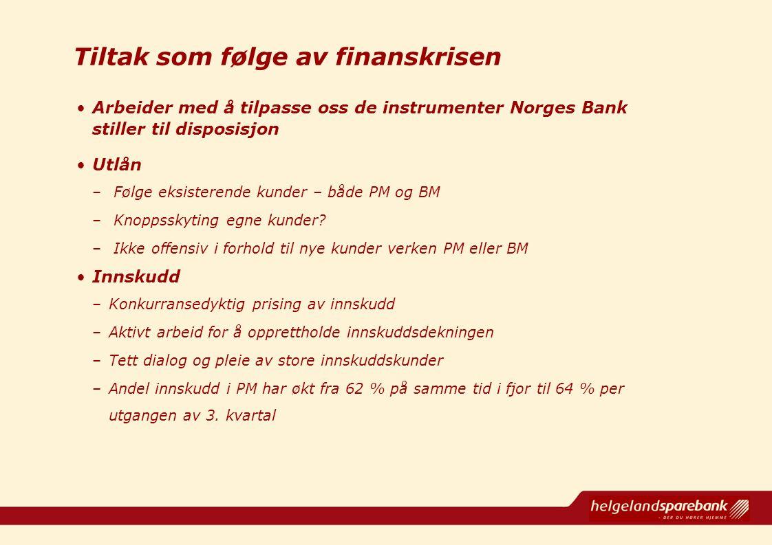 Tiltak som følge av finanskrisen Arbeider med å tilpasse oss de instrumenter Norges Bank stiller til disposisjon Utlån – Følge eksisterende kunder – b