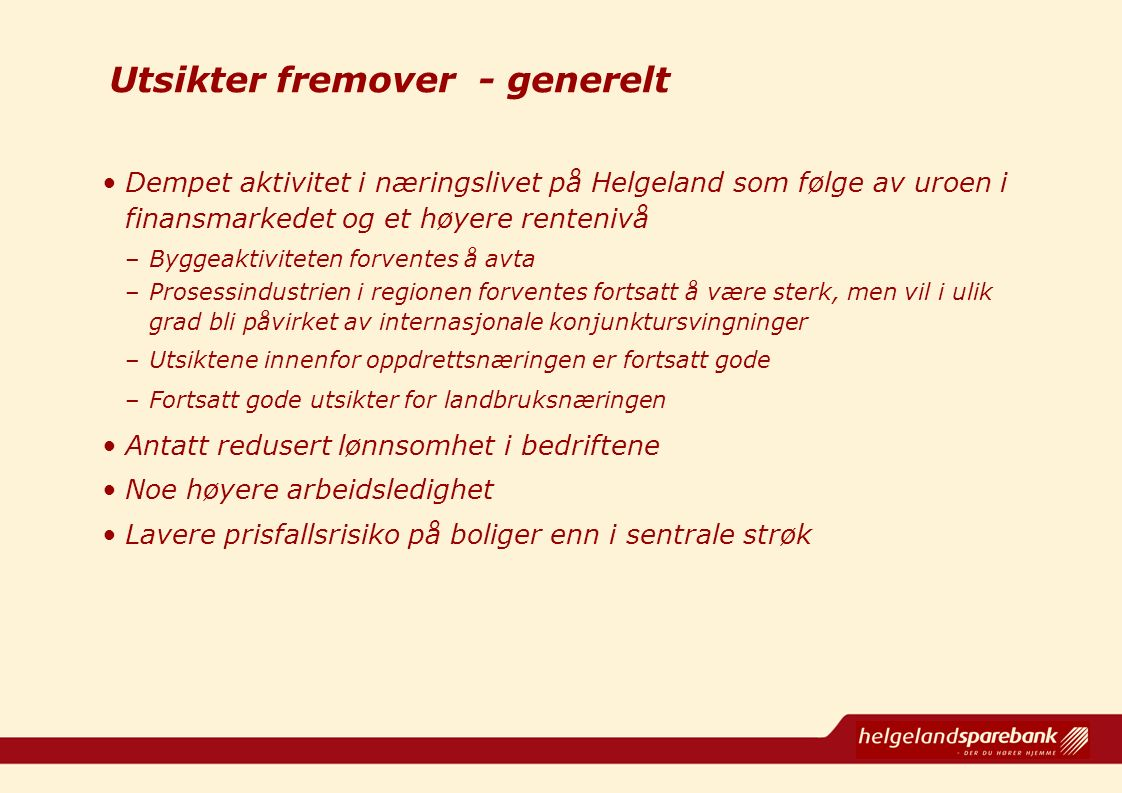 Utsikter fremover - generelt Dempet aktivitet i næringslivet på Helgeland som følge av uroen i finansmarkedet og et høyere rentenivå –Byggeaktiviteten