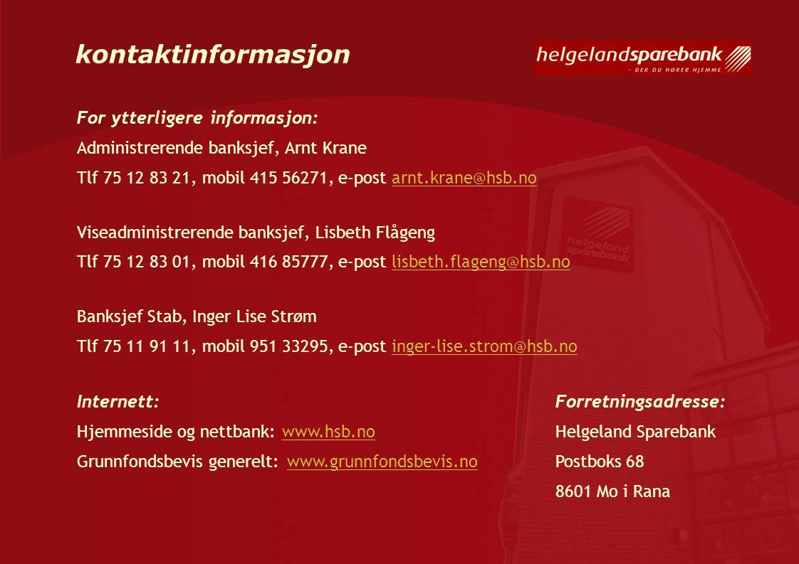 kontaktinformasjon For ytterligere informasjon: Administrerende banksjef, Arnt Krane Tlf 75 12 83 21, mobil 415 56271, e-post arnt.krane@hsb.noarnt.kr
