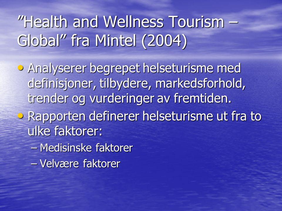 Health and Wellness Tourism – Global fra Mintel (2004) Analyserer begrepet helseturisme med definisjoner, tilbydere, markedsforhold, trender og vurderinger av fremtiden.