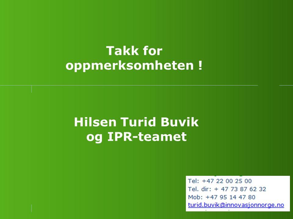 Takk for oppmerksomheten ! Hilsen Turid Buvik og IPR-teamet