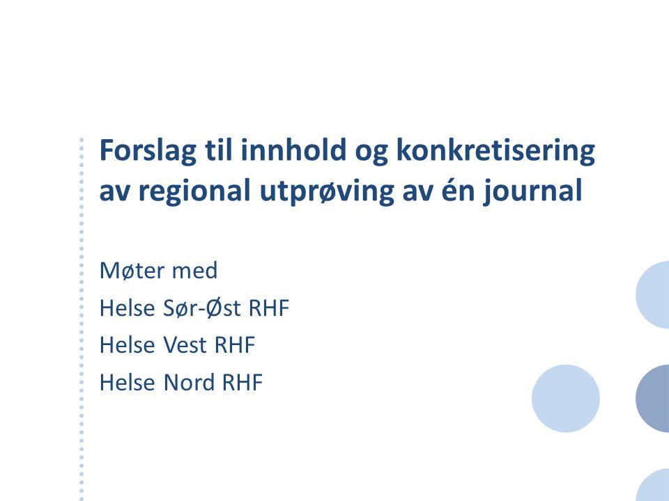 Forslag til innhold og konkretisering av regional utprøving av én journal Møter med Helse Sør-Øst RHF Helse Vest RHF Helse Nord RHF