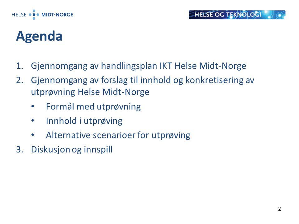 Agenda 1.Gjennomgang av handlingsplan IKT Helse Midt-Norge 2.Gjennomgang av forslag til innhold og konkretisering av utprøvning Helse Midt-Norge Formål med utprøvning Innhold i utprøving Alternative scenarioer for utprøving 3.Diskusjon og innspill 2