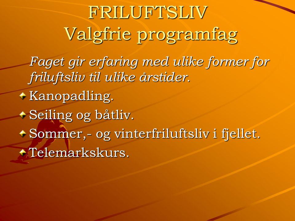 FRILUFTSLIV Valgfrie programfag Faget gir erfaring med ulike former for friluftsliv til ulike årstider.