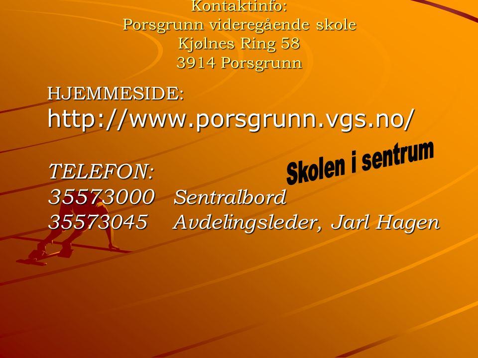 Kontaktinfo: Porsgrunn videregående skole Kjølnes Ring 58 3914 Porsgrunn HJEMMESIDE:http://www.porsgrunn.vgs.no/TELEFON: 35573000 Sentralbord 35573045Avdelingsleder, Jarl Hagen
