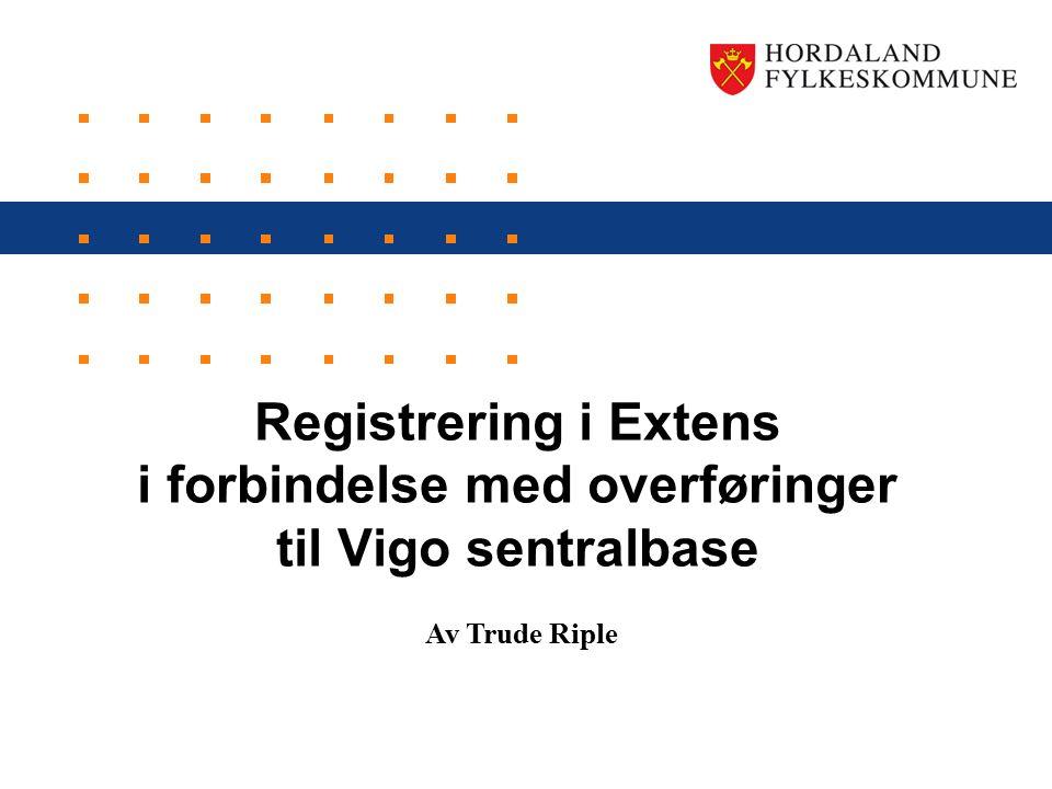 www.hordaland.no Side 1 Registrering i Extens i forbindelse med overføringer til Vigo sentralbase Av Trude Riple