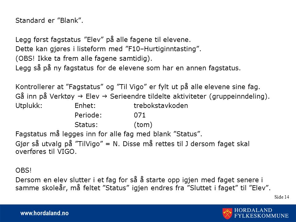 """www.hordaland.no Side 14 Standard er """"Blank"""". Legg først fagstatus """"Elev"""" på alle fagene til elevene. Dette kan gjøres i listeform med """"F10–Hurtiginnt"""