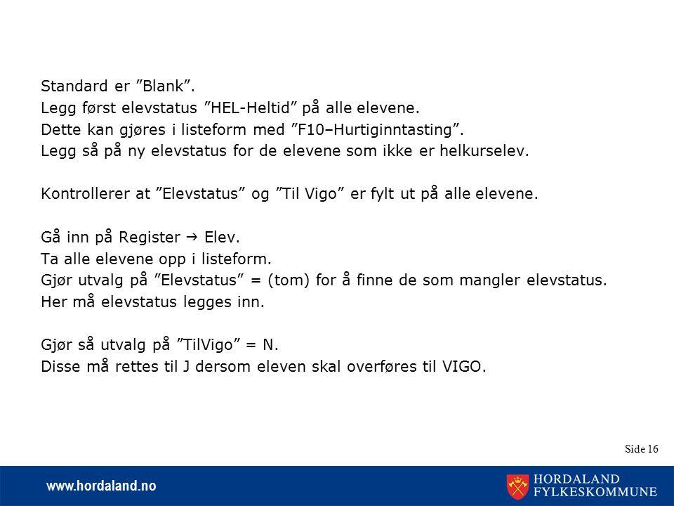 """www.hordaland.no Side 16 Standard er """"Blank"""". Legg først elevstatus """"HEL-Heltid"""" på alle elevene. Dette kan gjøres i listeform med """"F10–Hurtiginntasti"""