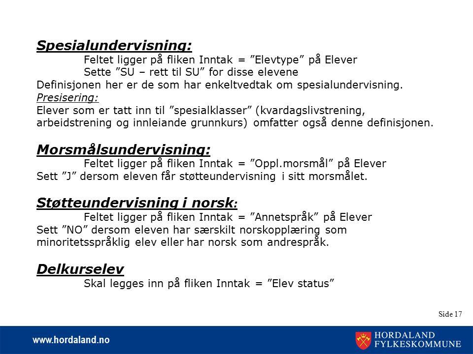 "www.hordaland.no Side 17 Spesialundervisning: Feltet ligger på fliken Inntak = ""Elevtype"" på Elever Sette ""SU – rett til SU"" for disse elevene Definis"